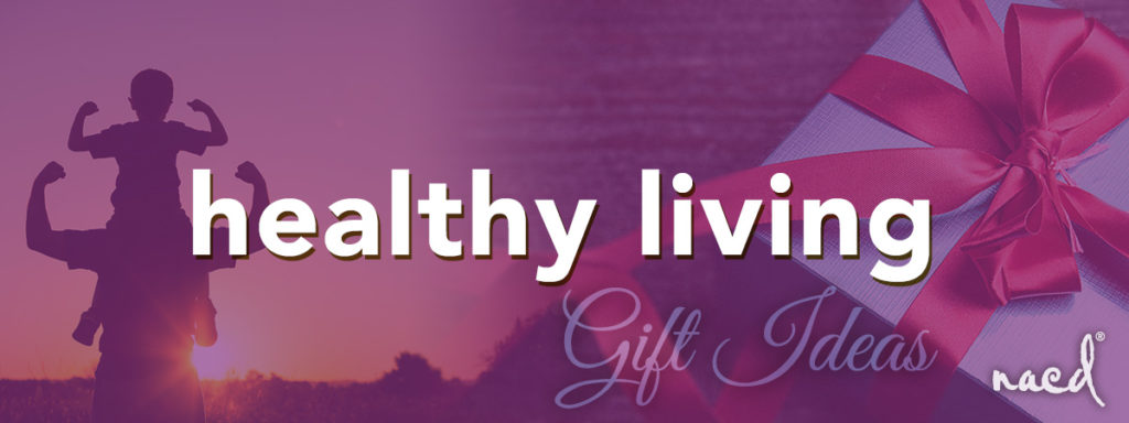 NACD's Top Gift Ideas for Healthy Family Living